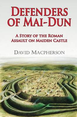 Defenders of Mai-dun: A Story of the Roman Assault on Maiden Castle (Paperback)