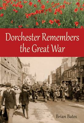 Dorchester Remembers the Great War (Paperback)