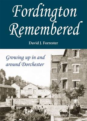 Fordington Remembered: Growing Up in and Around Dorchester (Paperback)