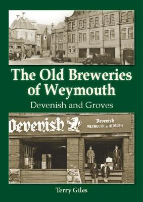 The Old Breweries of Weymouth: Devenish and Groves (Paperback)