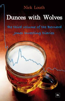 Dunces with Wolves: The third volume of the Bernard Jones Investing Diaries (Paperback)