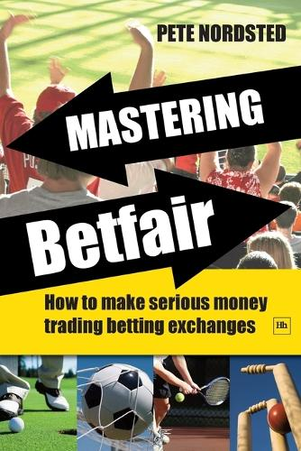 Mastering Betfair: How to make serious money trading betting exchanges (Paperback)