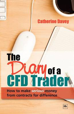 The Diary of a CFD Trader: How to Make Serious Money from Contracts for Difference (Paperback)
