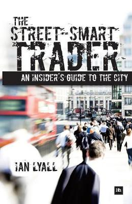 The Street-Smart Trader: An insider's guide to the City (Paperback)