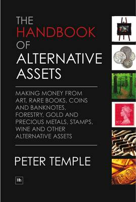The Handbook of Alternative Assets: Making Money from Art, Rare Books, Coins and Banknotes, Forestry, Gold and Precious Metals, Stamps, Wine and Other Alternative Assets (Hardback)