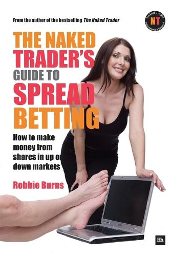The Naked Trader's Guide to Spread Betting: How to make money from shares in up or down markets (Paperback)