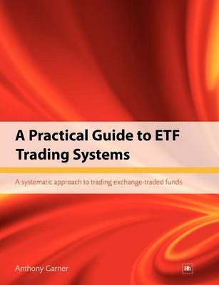 A Practical Guide to ETF Trading Systems: A systematic approach to trading exchange-traded funds (Paperback)