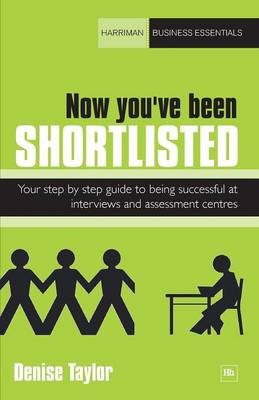 Now you've been shortlisted: Your step-by-step guide to being successful at interviews and assessment centres - Harriman Business Essentials (Paperback)