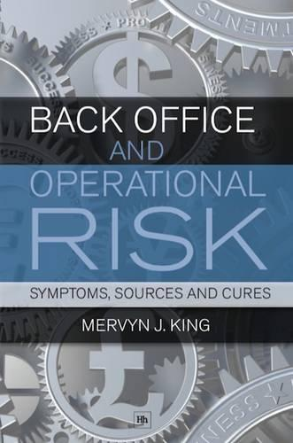 Back Office and Operational Risk: Symptoms, Sources and Cures (Paperback)