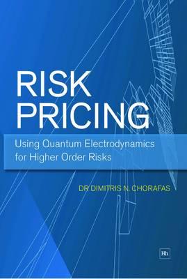Risk Pricing: Using Quantum Electrodynamics for Higher Order Risks (Paperback)