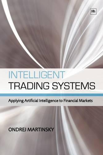 Intelligent Trading Systems: Applying Artificial Intelligence to Financial Markets (Paperback)