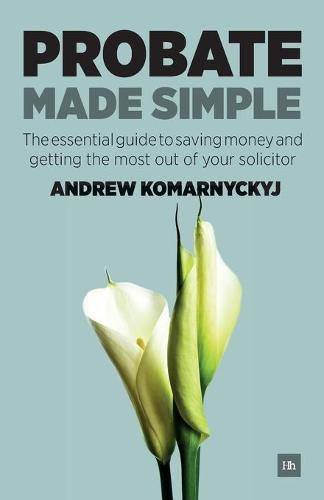 Probate Made Simple: The Essential Guide to Saving Money and Getting the Most Out of Your Solicitor (Paperback)
