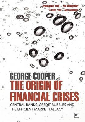The Origin of Financial Crises: Central banks, credit bubbles and the efficient market fallacy (Paperback)