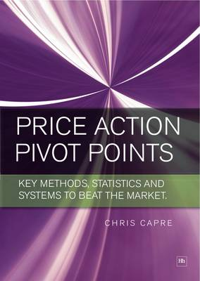 Price Action Pivot Points: Key Methods, Statistics and Systems to Beat the Market (Paperback)