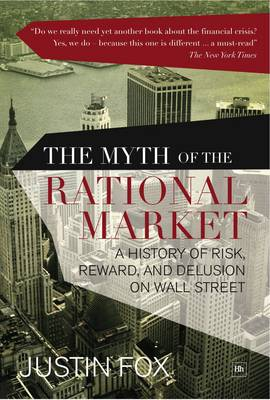 The Myth of the Rational Market: A History of Risk, Reward, and Delusion on Wall Street (Hardback)