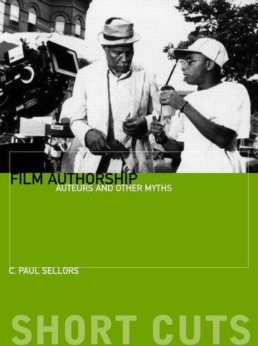 Film Authorship - Auteurs and Other Myths (Paperback)