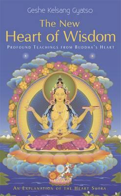The New Heart Of Wisdom: Profound Teachings from Buddha's Heart (Hardback)