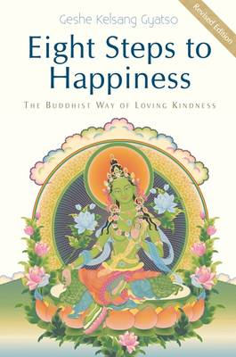 Eight Steps to Happiness: The Buddhist Way of Loving Kindness (Hardback)