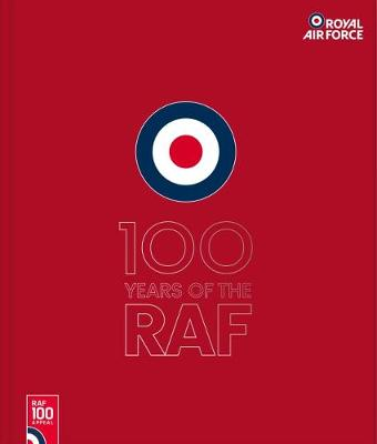 100 Years of the RAF: The Official Guide - Red Cover (Hardback)