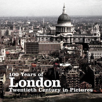 100 Years of London - Twentieth Century in Pictures (Paperback)