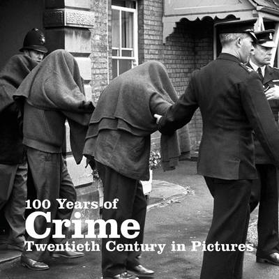 100 Years of Crime - Twentieth Century in Pictures (Paperback)