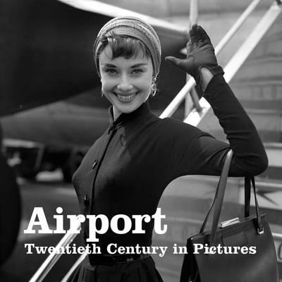 Airport - Twentieth Century in Pictures (Paperback)