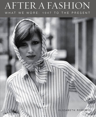 After a Fashion: What We Wore 1947 to Today (Hardback)