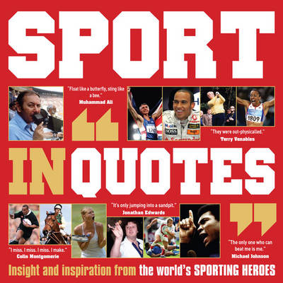 Sport in Quotes: Insight and Inspiration from the World's Sporting Heroes (Paperback)