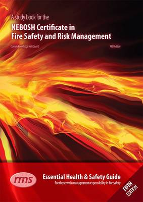 NEBOSH Certificate in Fire Safety and Risk Management: Essential Health and Safety Guide for Those with Management Responsibility in Fire Safety (Paperback)
