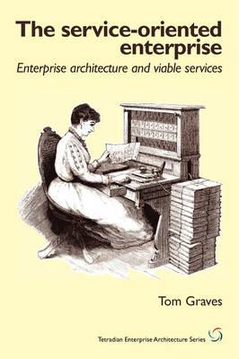 The Service-Oriented Enterprise: Enterprise Architecture and Viable Services (Paperback)