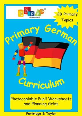 Primary German Curriculum Photocopiable Pupil Worksheets and Planning Grids (Spiral bound)