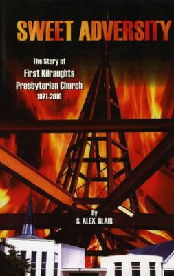 Sweet Adversity: The Story of First Kilraughts Presbyterian Church 1971-2010 (Paperback)