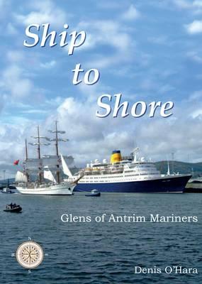 Ship to Shore: Glens of Antrim Mariners (Hardback)