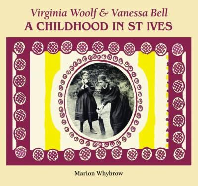 Virginia Woolf & Vanessa Bell: A Childhood in St Ives (Hardback)