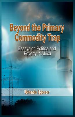 Beyond the Primary Commodity Trap: Essays on Politics and Poverty in Africa (Paperback)