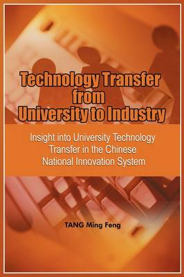 Technology Transfer from University to Industry: Insight into University Technology Transfer in the Chinese National Innovation System (PB) (Paperback)