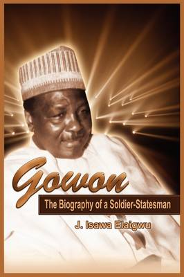 Gowon: The Biography of a Soldier-Statesman (PB) (Paperback)