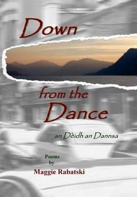 Down From The Dance (an Deidh an Dannsa): Poems by Maggie Rabatski