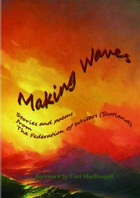Making Waves: Stories and Poems from the Federation of Writers (Scotland) (Paperback)