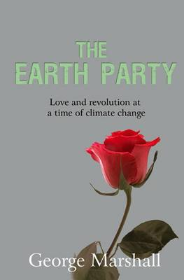 The Earth Party: Love and Revolution at a Time of Climate Change (Paperback)