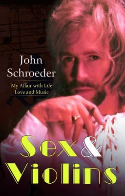 Sex and Violins: My Affair with Life Love and Music (Paperback)