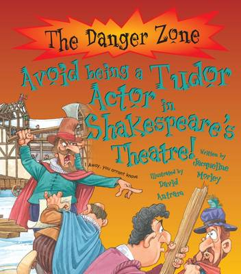 Avoid Being a Tudor Actor in Shakespeare's Theatre! - The Danger Zone (Paperback)