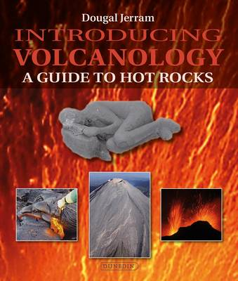 Introducing Volcanology: A Guide to Hot Rocks - Introducing Earth and Environmental Sciences (Paperback)