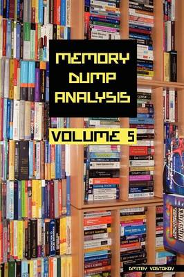 Memory Dump Analysis Anthology: v. 5 (Paperback)