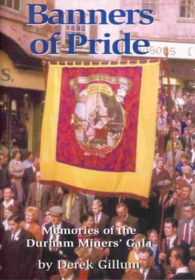 Banners of Pride: Memories of the Durham Miners' Gala (Paperback)