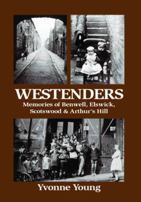 Westenders: Memories of Benwell, Elswick, Scotswood and Arthur's Hill (Paperback)