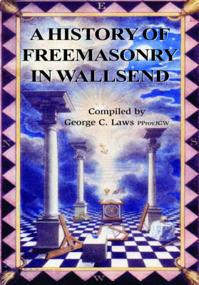 A History of Freemasonry in Wallsend (Paperback)