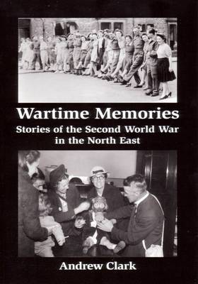 Wartime Memories: Stories of the Second World War in the North East (Paperback)