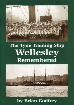 The Tyne Training Ship Wellesley Remembered (Paperback)