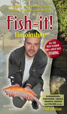 Fish-it! Lincolnshire: A Guide to Fishing Lakes, Ponds, Canals and Rivers (Paperback)